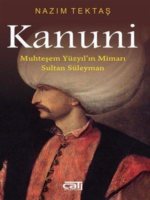 cover image of Kanuni Muhteşem Yüzyıl'ın Mimarı Sultan Süleyman