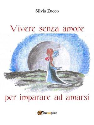 cover image of Vivere senza amore per imparare ad amarsi
