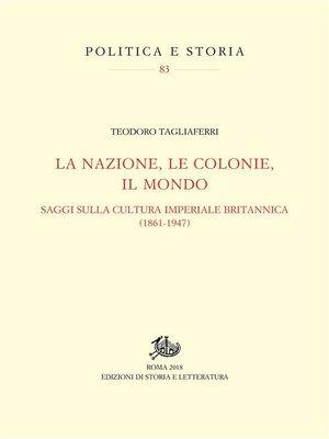 cover image of La nazione, le colonie, il mondo
