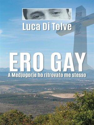 cover image of Ero gay. a Medjugorie ho ritrovato me stesso