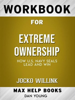 cover image of Workbook for Extreme Ownership--How U.S. Navy SEALs Lead and Win by Jocko Willink (Max-Help Workbooks)