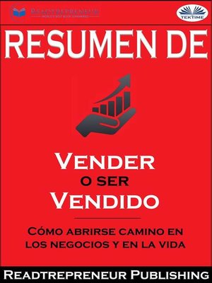 """cover image of Resumen De """"Vender O Ser Vendido--Cómo Abrirse Camino En Los Negocios Y En La Vida"""" De Grant Cardone"""