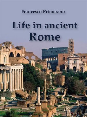 cover image of Life in Ancient Rome