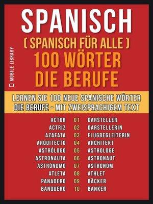 cover image of Spanisch ( Spanisch für Alle ) 100 Wörter--Die Berufe