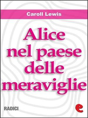 cover image of Alice nel Paese delle Meraviglie (Alice's Adventures In Wonderland )