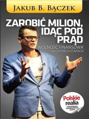 cover image of Zarobić Milion idąc pod prąd