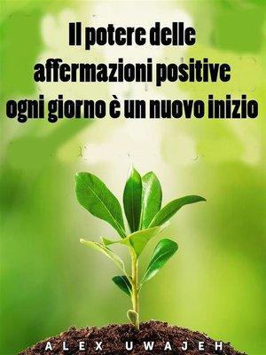 cover image of Il Potere Delle Affermazioni Positive--Ogni Giorno È Un Nuovo Inizio