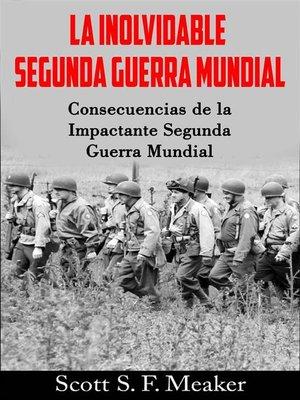 cover image of La Inolvidable Segunda Guerra Mundial--Consecuencias De La Impactante Segunda Guerra Mundial