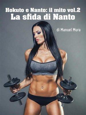 cover image of Hokuto e Nanto il mito Volume2--La sfida di Nanto