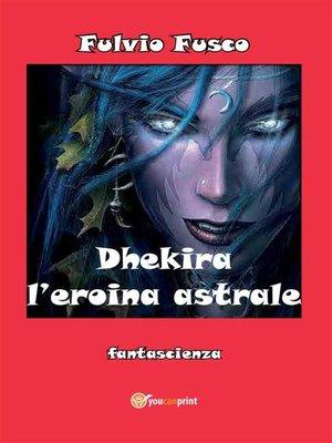 cover image of Dhekira l'eroina astrale