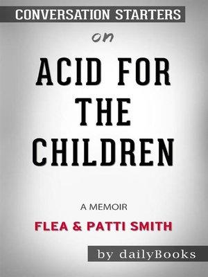 cover image of Acid for the Children--A Memoir byFleaandPatti Smith--Conversation Starters