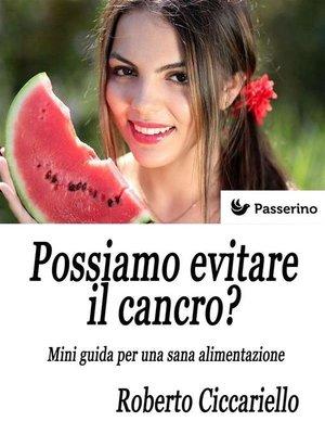 cover image of Possiamo evitare il cancro? Mini guida per una sana alimentazione