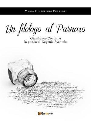 cover image of Un filologo al Parnaso. Gianfranco Contini e la poesia di Eugenio Montale