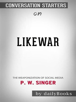 cover image of LikeWar--The Weaponization of Social Media by P. W. Singer | Conversation Starters