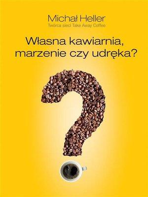 cover image of Własna kawiarnia. Marzenie czy udręka?
