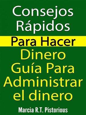 cover image of Consejos Rápidos Para Hacer Dinero--Guía Para Administrar El Dinero