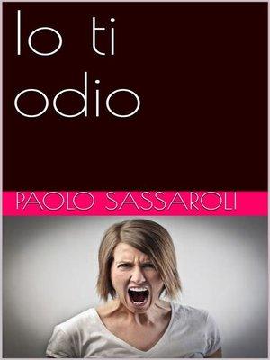 cover image of Io ti odio