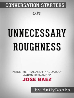 cover image of Unnecessary Roughness--Inside the Trial and Final Days of Aaron Hernandez by Jose Baez  | Conversation Starters