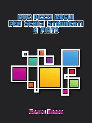 cover image of Due pezzi brevi per sedici strumenti a fiato