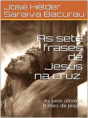 cover image of As sete frases de Jesus na cruz .