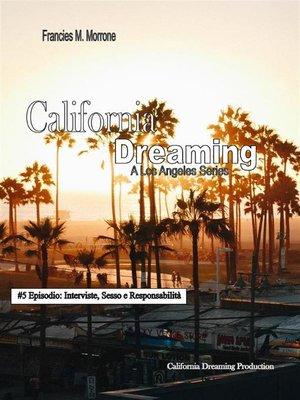 cover image of Interviste, Sesso e Responsabilità (#5 della serie California Dreaming)--A Los Angeles Series