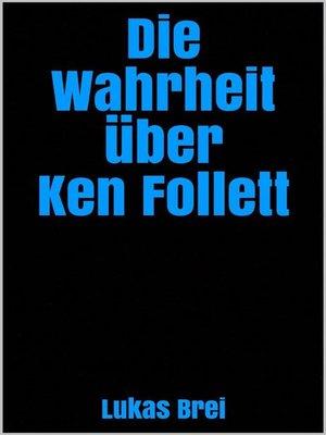 cover image of Die Wahrheit über Ken Follett