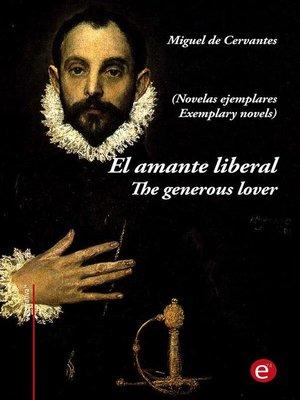 cover image of El amante liberal/The generous lover (edición bilingüe/bilingual edition)