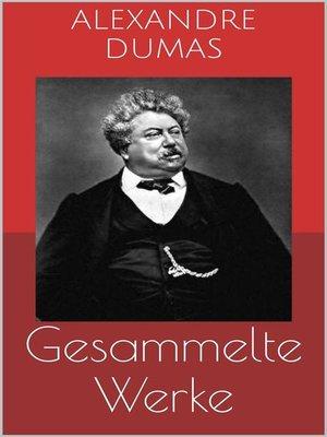 cover image of Gesammelte Werke (Vollständige und illustrierte Ausgaben--Der Graf von Monte Christo, Die drei Musketiere, Zwanzig Jahre danach u.v.m.)
