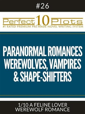 "cover image of Perfect 10 Paranormal Romances--Werewolves, Vampires & Shape-Shifters Plots #26-1 ""A FELINE LOVER – WEREWOLF ROMANCE"""