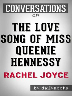 cover image of The Love Song of Miss Queenie Hennessy--by Rachel Joyce