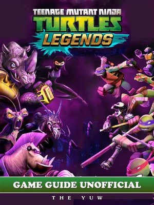 cover image of Ninja Turtles Legends Unofficial Tips Tricks and Walkthroughs
