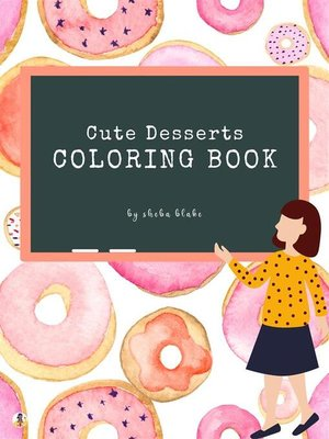 cover image of Cute Desserts Coloring Book for Kids Ages 3+ (Printable Version)