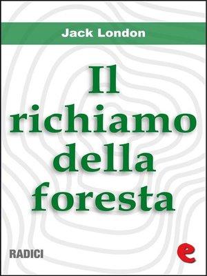 cover image of Il Richiamo della foresta (The Call of the Wild)