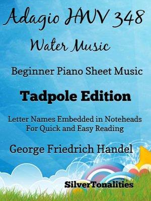 cover image of Adagio Hwv 348 Water Music Beginner Piano Sheet Music Tadpole Edition