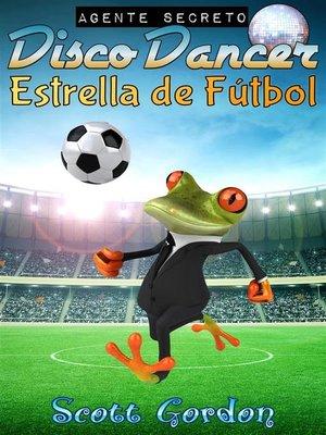cover image of Agente Secreto Disco Dancer--Estrella de Fútbol