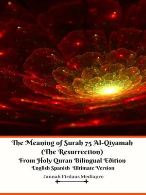 cover image of The Meaning of Surah 75 Al-Qiyamah (The Resurrection) From Holy Quran Bilingual Edition English Spanish Ultimate Version