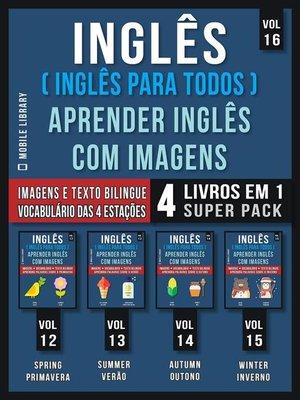 cover image of Inglês ( Inglês Para Todos ) Aprender Inglês Com Imagens (Vol 16) Super Pack 4 livros em 1