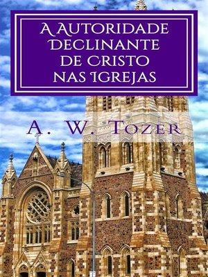 cover image of A Autoridade Declinante De Cristo Nas Igrejas