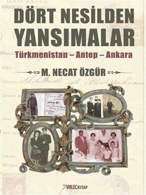cover image of Dört Nesilden Yansımalar--Türkmenistan--Antep--Ankara