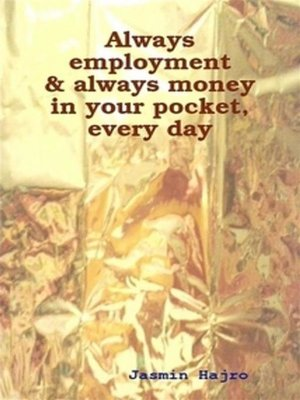 cover image of Always employment & always money in your pocket, every day