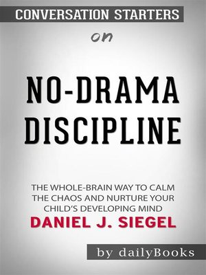 cover image of No-Drama Discipline--The Whole-Brain Way to Calm the Chaos and Nurture Your Child's Developing Mind by Daniel J. Siegel | Conversation Starters