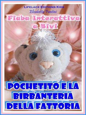 cover image of Pochetito e la Birbanteria della Fattoria--Fiaba Interattiva a Bivi