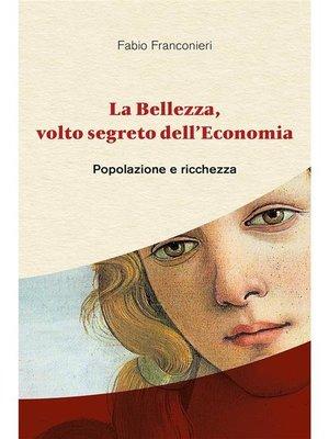 cover image of La Bellezza, volto segreto dell'Economia--Popolazione e ricchezza