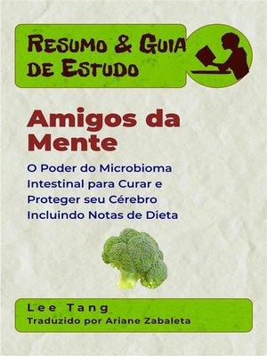 cover image of Resumo & Guia De Estudo--Amigos Da Mente--O Poder Do Microbioma Intestinal Para Curar E Proteger Seu Cérebro