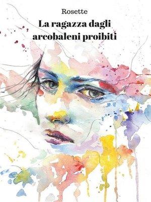cover image of La ragazza dagli arcobaleni proibiti