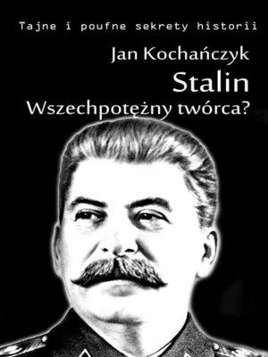 cover image of Stalin! Wszechpotężny twórca?