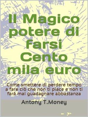 cover image of Il magico potere di farsi cento mila euro