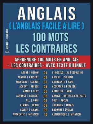 cover image of Anglais ( L'Anglais Facile a Lire ) 100 Mots--Les Contraires