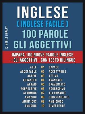 cover image of Inglese ( Inglese Facile ) 100 Parole--Gli Aggettivi