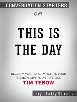 cover image of This Is the Day--Reclaim Your Dream. Ignite Your Passion. Live Your Purpose​​​​​​​ by Tim Tebow ​​​​​​​| Conversation Starters